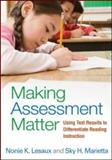 Making Assessment Matter : Using Test Results to Differentiate Reading Instruction, Lesaux, Nonie K. and Marietta, Sky H., 1462502482