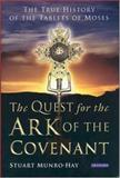 The Quest for the Ark of the Covenant : The True History of the Tablets of Moses, Munro-Hay, Stuart, 1845112482