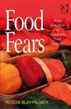 Food Fears : From Industrial to Sustainable Food Systems, Blay-Palmer, Alison and Donald, Betsy, 0754672484