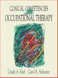 Clinical Competencies in Occupational Therapy, Kief, Cindy A. and Scheerer, Carol R., 0838512488