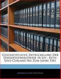 Geschichtliche Entwickelung Der Standesverhältnisse in Liv-, Esth- Und Curland Bis Zum Jahre 1561, Friedrich Georg Von Bunge, 1141662485