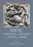 Poetic Language and Religion in Greece and Rome, J Virgilio Garcia, 1443852481