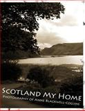 Scotland My Home, Anne Blackwell - Collins, 1478352485