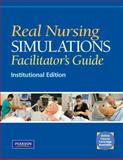 Real Nursing Simulations : Facilitators Guide, Pearson Higher Education Staff and Pearson, Mari Jo, 0135042488