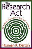 The Research Act : A Theoretical Introduction to Sociological Methods, Denzin, Norman K., 0202362485