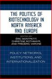 The Politics of Biotechnology in North America and Europe : Policy Networks, Institutions, and Internationalization, , 0739112481