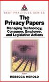 The Privacy Papers : Managing Technology and Consumer, Employee, and Legislative Action, Rebecca Herold, 0849312485