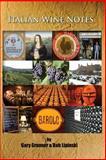 Italian Wine Notes, Gary Grunner and Bob Lipinski, 1451512481