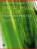 Digital Visual Culture : Theory and Practice, Bentkowska-Kafel, Anna, 1841502480
