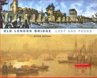 Old London Bridge Lost and Found, Watson, Bruce, 1901992489