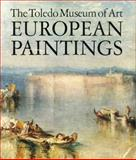 European Paintings in the Toledo Museum of Art : A Comprehensive Catalogue of 444 Paintings, Wittman, Otto, 0271012498