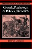 Crowds, Psychology, and Politics, 1871-1899, Ginneken, Jaap Van, 0521032490