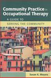 Community Practice in Occupational Therapy : A Guide to Serving the Community, Meyers, Susan K., 0763762490