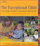 The Exceptional Child : Inclusion in Early Childhood Education, Allen, Eileen K. and Schwartz, Ilene S., 0766802493