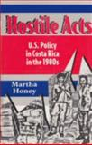 Hostile Acts : U. S. Policy in Costa Rica in the 1980s, Honey, Martha, 081301249X