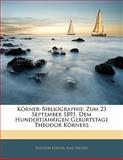 Körner-Bibliographie: Zum 23 September 1891, Dem Hundertjährigen Geburtstage Theodor Körners, Theodor Körner and Emil Peschel, 1141392496