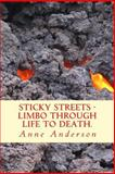 Sticky Streets - Limbo Through Life to Death, Anne Anderson, 1500692492