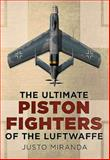 The Ultimate Piston Fighters of the Luftwaffe, Justo Miranda, 1781552495