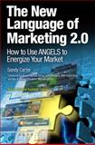 New Language of Marketing 2.0 : How to Use Angels to Energize Your Market, Carter, Sandy, 0137142498