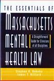 The Essentials of Massachusetts Mental Health Law : A Straightforward Guide for Clinicians of All Disciplines, Behnke, Stephen H. and Hilliard, James T., 0393702499