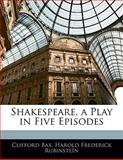 Shakespeare, a Play in Five Episodes, Clifford Bax and Harold Frederick Rubinsteïn, 1141762498