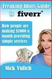 Freaking Idiots Guide to Fiverr, Nick Vulich, 1482632497