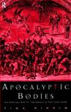 Apocalyptic Bodies : The Biblical End of the World in Text and Image, Pippin, Tina, 0415182492