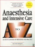 Anaesthesia and Intensive Care A-Z : An Encyclopedia of Principles and Practice, Yentis, Steven M. and Hirsch, Nicholas P., 0750632496