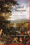 Animal Characters : Nonhuman Beings in Early Modern Literature, Boehrer, Bruce Thomas, 0812242491