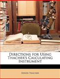Directions for Using Thacher's Calculating Instrument, Edwin Thacher, 1148092498