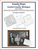 Family Maps of Gratiot County, Michigan, Deluxe Edition : With Homesteads, Roads, Waterways, Towns, Cemeteries, Railroads, and More, Boyd, Gregory A., 1420312499