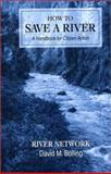 How to Save a River : A Handbook for Citizen Action, Bolling, David, 1559632496