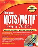 The Real MCTS/MCITP Exam 70-647 Prep Kit : Independent and Complete Self-Paced Solutions, Piltzecker, Anthony, 1597492493