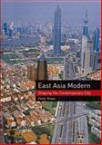 East Asia Modern : Shaping the Contemporary City, Rowe, Peter G., 1861892497