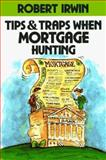 Tips and Traps When Mortgage Hunting, Irwin, Robert, 007032249X