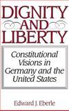 Dignity and Liberty, Edward J. Eberle, 0275972496