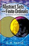 Abstract Sets and Finite Ordinals : An Introduction to the Study of Set Theory, Keene, G. B., 0486462498