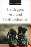Heidegger, Art, and Postmodernity, Thomson, Iain D., 0521172497