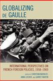 Globalizing de Gaulle : International Perspectives on French Foreign Policies, 1958-1969, Nuenlist/Locher/Mart, 0739142496
