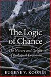 The Logic of Chance : The Nature and Origin of Biological Evolution, Koonin, Eugene V., 0132542498