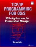 TCP/IP Applications Programming for OS2 : With Applications for Presentation Manager, Gutz, Steven J. and Manning Publications, 0132612496