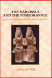 The Narcissus and the Pomegranate : An Archaeology of the Homeric Hymn to Demeter, Suter, Ann, 047211249X