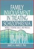 Family Involvement in Treating Schizophrenia : Models, Essential Skills, and Process, Marley, James A., 0789012499