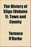 The History of Sligo; Town and County, Terence O'Rorke, 1152312499