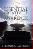 The Essential Creativity of Awareness, Veronica Lavender, 1438902492