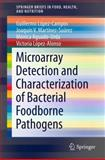 Microarray Detection and Characterization of Bacterial Foodborne Pathogens, López-Campos, Guillermo and Martínez-Suárez, Joaquín V., 1461432499