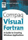 Compaq Visual Fortran : A Guide to Creating Windows Applications, Lawrence, Norman, 1555582494