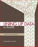 Lining up Data in ArcGIS : A Guide to Map Projections, Maher, Margaret M., 1589482492