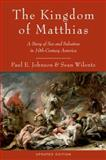 The Kingdom of Matthias : A Story of Sex and Salvation in 19th-Century America, Johnson, Paul E. and Wilentz, Sean, 0199892490