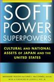 Soft Power Superpowers : Cultural and National Assets of Japan and the United States, , 0765622491